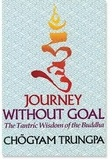 Chögyam Trungpa - Journey Without Goal - The Tantric Wisdom of the Buddha.