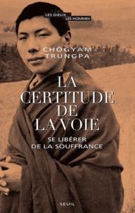 Chögyam Trungpa - La certitude de la voie - Se libérer de la souffrance.