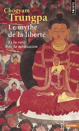 Chögyam Trungpa - Le mythe de la liberté - Et la voie de la méditation.