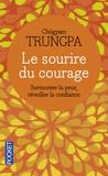 Chögyam Trungpa - Le sourire du courage - Surmonter la peur, réveiller la confiance.