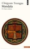 Chögyam Trungpa - Mandala - Un chaos ordonné.