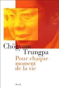 Chögyam Trungpa - Pour chaque moment de la vie.