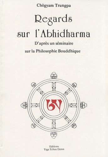 Chögyam Trungpa - Regards sur l'Abhidharma - D'après un séminaire sur la philosophie bouddhique.