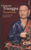 Chögyam Trungpa - Shambhala - La voie sacrée du guerrier.