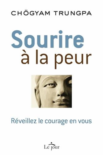 Chögyam Trungpa - Sourire à la peur - réveillez le courage en vous.