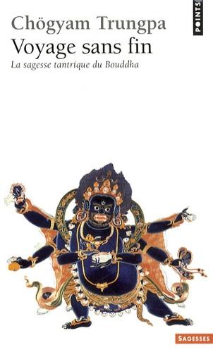 Chögyam Trungpa - Voyage sans fin - La sagesse tantrique du Bouddha.