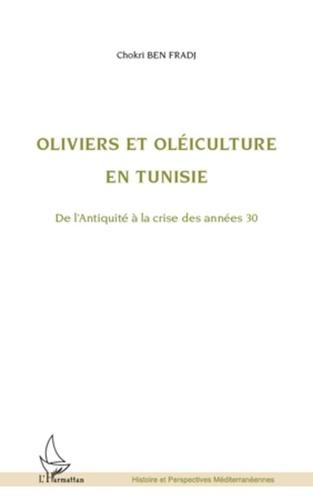Chokri Ben Fradj - Oliviers et oléiculture en Tunisie - De l'Antiquité à la crise des années 30.