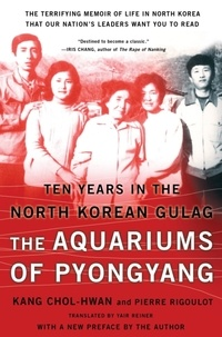 Chol-Hwan Kang et Pierre Rigoulot - The Aquariums of Pyongyang - Ten Years in the North Korean Gulag.