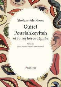 Cholem Aleichem - Guitel Pourishkevitsh et autres héros dépités - Histoires.