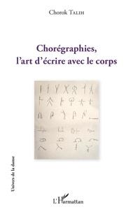 Chorégraphies, l'art d'écrire avec le corps - Chorok Talih |