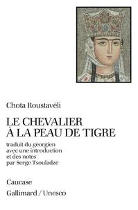 Chota Roustaveli - LE CHEVALIER A LA PEAU DE TIGRE.