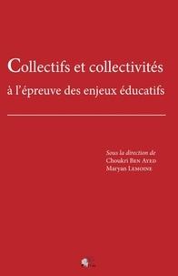 Choukri Ben Ayed et Maryan Lemoine - Collectifs et collectivités à l'épreuve des enjeux éducatifs.