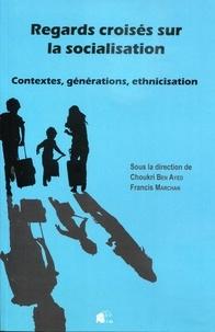 Choukri Ben Ayed et Francis Marchan - Regards croisés sur la socialisation - Contextes, générations, ethnicisation.