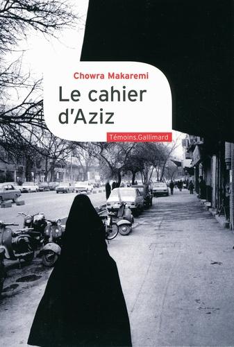 Chowra Makaremi - Le cahier d'Aziz - Au coeur de la révolution iranienne.