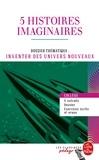 Chrétien de Troyes et Jonathan Swift - 5 histoires imaginaires - Dossier thématique : Inventer des univers nouveaux.