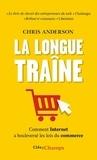 Chris Anderson - La Longue Traîne - Comment Internet a bouleversé les lois du commerce.