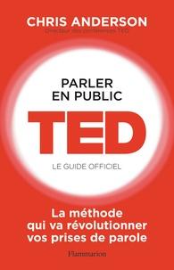 Chris Anderson - Parler en public : TED, le guide officiel.