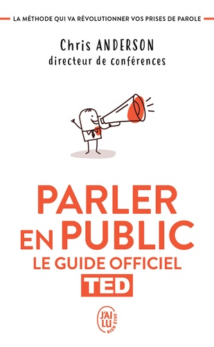 Chris Anderson - Parler en public - Le guide officiel TED, la méthode qui va révolutionner vos prises de parole.
