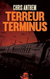 Chris Anthem - Terreur terminus.