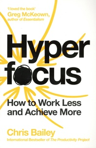Chris Bailey - Hyperfocus - How to Work Less to Achieve More.