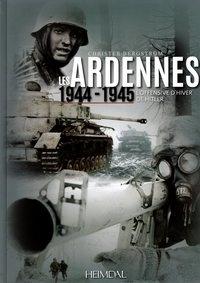 Chris Bergström - Les Ardennes - 1944-1945 - L'offensive d'hiver de Hitler.