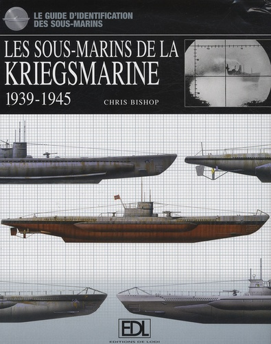 Chris Bishop - Les sous-marins de la Kriegsmarine - 1939-1945.
