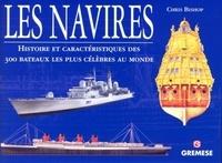 Chris Bishop - Navires - Histoire et caractéristiques des 300 bateaux les plus célèbres au monde.