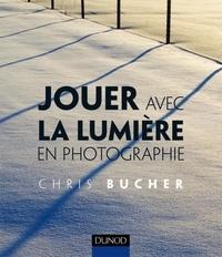 Chris Bucher - Jouer avec la lumière en photographie.
