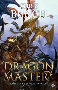 Chris Bunch - Dragon Master Tome 3 : La dernière bataille.