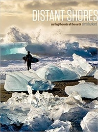 Chris Burkard - Distant Shores Surfing the Ends of the Earth - Popular edition.