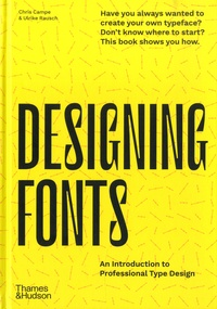 Chris Campe et Ulrike Rausch - Designing Fonts - An Introduction to Professional Type Design.