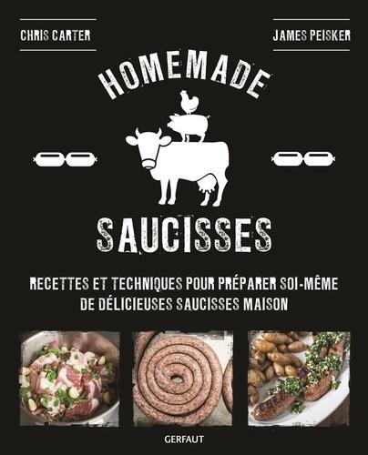Chris Carter et James Peisker - Homemade saucisses - Recettes et techniques pour préparer soi-même de délicieuses saucisses maison.