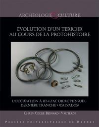 """Chris-Cécile Besnard-Vauterin - Evolution d'un terroir au cours de la protohistoire - Les fouilles préventives de IFS """"ZAC Object'IFS Sud"""" 2008 (Calvados)."""