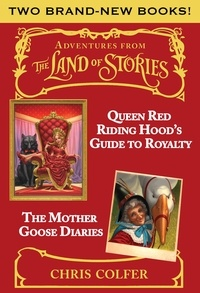 Chris Colfer - Adventures from the Land of Stories Boxed Set - The Mother Goose Diaries and Queen Red Riding Hood's Guide to Royalty.