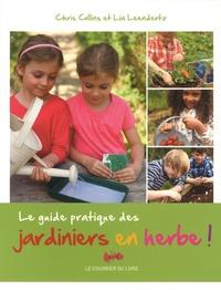 Chris Collins et Lia Leendertz - Le guide pratique des jardiniers en herbe.