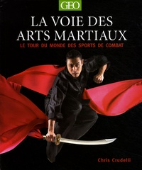 Chris Crudelli - La voie des arts martiaux - Le tour du monde des sports de combat.