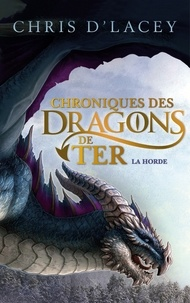 Chris D'Lacey - Chroniques des dragons de Ter - Livre I - La Horde.