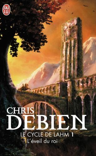 Chris Debien - Le cycle de Lahm Tome 1 : L'éveil du roi.
