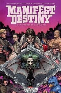 Chris Dingess - Manifest destiny T03 - Chiroptères et carnivores.