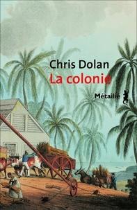 Chris Dolan - La colonie.