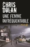 Chris Dolan - Une femme infréquentable.
