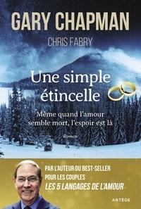 Chris Fabry et Gary Chapman - Une simple étincelle - Même quand l'amour semble mort, l'espoir est là.