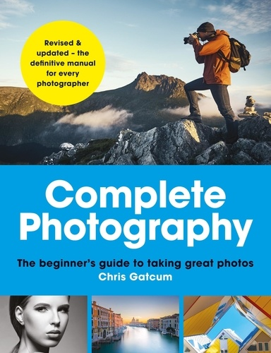 Complete Photography. Understand cameras to take, edit and share better photos
