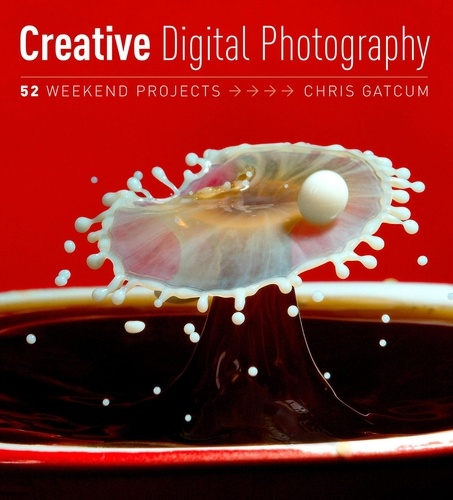 Creative Digital Photography. 52 Weekend Projects