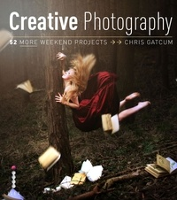 Chris Gatcum - Creative Photography - 52 More Weekend Projects.