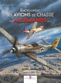 Chris Goss - Encyclopédie des avions de chasse allemands 1939-1945.