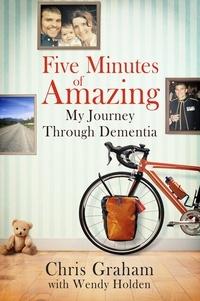 Chris Graham et Wendy Holden - Five Minutes of Amazing.