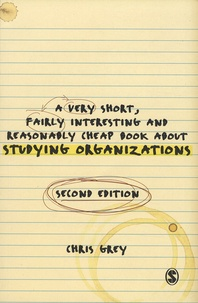 Chris Grey - A Very Short, Fairly Interesting And Reasonably Cheap Book About Studying Organizations.