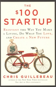 Chris Guillebeau - The $100 Startup - Reinvent the Way You Make a Living, Do What You Love, and Create a New Future.