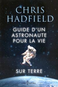 Chris Hadfield - Guide d'un astronaute pour la vie sur Terre.